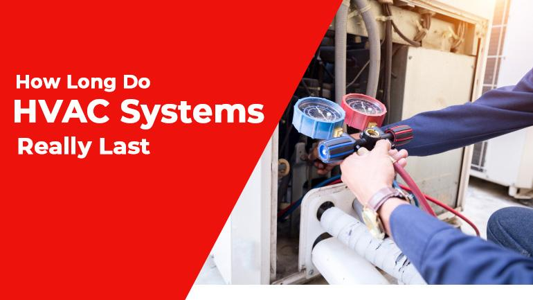 How Long Do HVAC Systems Really Last?