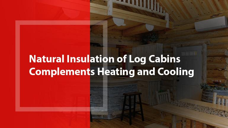 Natural Insulation of Log Cabins Complements Heating and Cooling