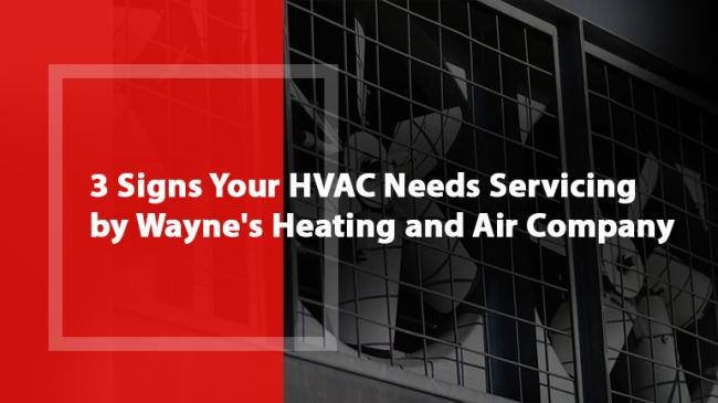 Three Signs Your HVAC Needs Servicing by Wayne's Heating and Air Company