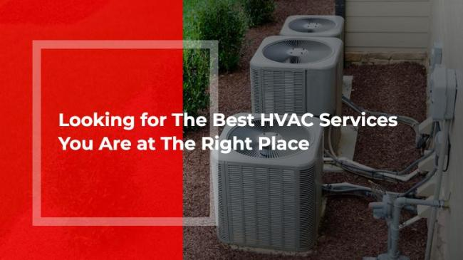 Looking for The Best HVAC Services? You Are at The Right Place!