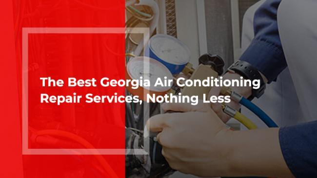 The Best Georgia Air Conditioning Repair Services, Nothing Less!