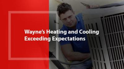 Wayne's Heating and Cooling - Exceeding Expectations