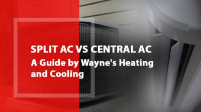 Split Ac Vs. Central AC  A Guide by Wayne's Heating and Cooling