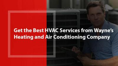 Get the Best HVAC Services from Wayne's Heating and Air Conditioning Company!