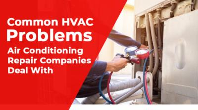 Common HVAC Problems Air Conditioning Repair Companies Deal With