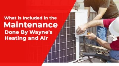 What is Included in the Maintenance Done By Wayne's Heating and Air?