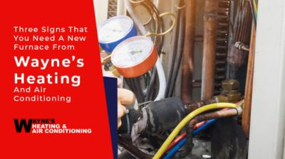 Three Signs That You Need A New Furnace From Wayne's Heating And Air Conditioning